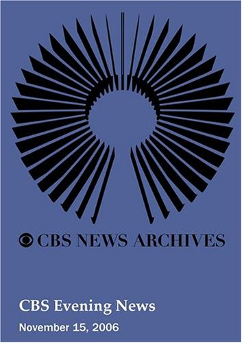 CBS Evening News (November 15, 2006) by CBS Evening News