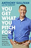 img - for You Get What You Pitch For: Control Any Situation, Create Fierce Agreement, and Get What You Want In Life book / textbook / text book
