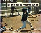 El Beisbol Es Nuestro Juego, Joan Downing, 0516534025