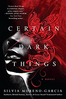 Certain Dark Things: A Novel by [Moreno-Garcia, Silvia]