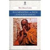 Illuminating the Path to Enlightenment: A Commentary on Atisha Dipamkara Shrijnana's A Lamp for the Path to Enlightenment and Lama Je Tsong Khapa's Lines of Experience