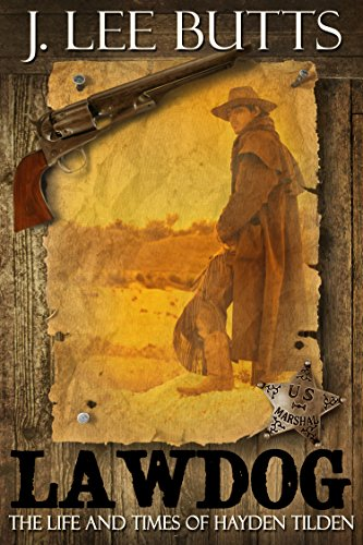 Lawdog: The Life and Times of Hayden Tilden (Hayden Tilden Westerns Book 1) by [Butts, J. Lee]