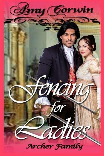 Read Online Fencing for Ladies (The Archer Family Regency Romances) (Volume 5) pdf epub