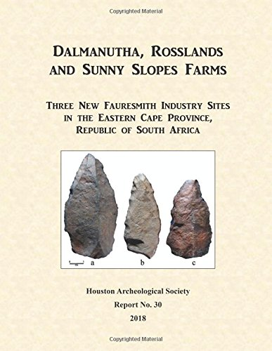 Dalmanutha, Rosslands and Sunny Slopes Farms: Three New Faursmith Industry Sites in the Eastern Cape Province, Republic Of South Africa (Houston Archeological Society Reports) (Volume 30) PDF