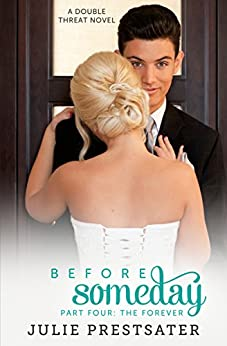 Before Someday- Part Four: The Forever (Double Threat Series Book 8) by [Prestsater, Julie]