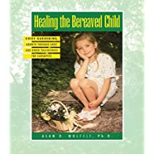Healing The Bereaved Child: Grief Gardening, Growth Through Grief & Other Touchstones for Caregivers (Healing Your Grieving Heart series)