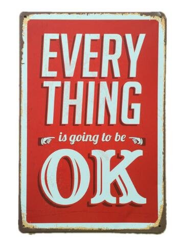 Everything is Ok Metal Sign Tin Signs Retro Shabby Wall Plaque Metal Poster Plate 20x30cm Wall Art Plate Coffee Shop Pub Bar Home Hotel Decor