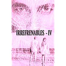 IRREFRENABLES - IV: SAGA IRREPARABLES Nº 4