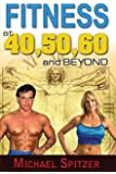 Fitness at 40, 50, 60 and Beyond