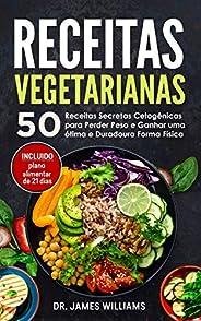 Receitas Vegetarianas: 50 Receitas Secretas Cetogênicas para Perder Peso e Ganhar uma ótima e Duradoura Forma