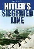 Hitler's Siegfried Line, Neil Short, 075094501X