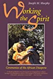 Working the Spirit, Joseph M. Murphy, 0807012211