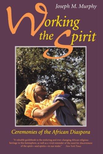 Working the Spirit: Ceremonies of the African Diaspora
