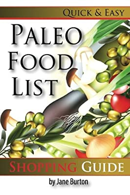 Paleo Food List: Paleo Food Shopping List for the Supermarket; Diet Grocery list of Vegetables, Meats, Fruits & Pantry Foods (Paleo Diet: Paleo Diet ... The Caveman Diet Food List Guide) (Volume 2)