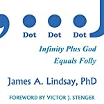 Dot, Dot, Dot: Infinity Plus God Equals Folly | James a. Lindsay