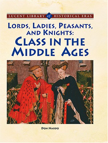 Lords, Ladies, Peasants and Knights: The Role of Class (Lucent Library of Historical Eras) PDF