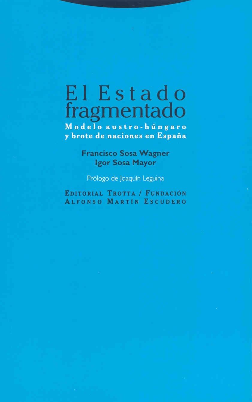 El Estado fragmentado: Modelo austro-húngaro y brote de naciones en España Estructuras y Procesos. Derecho: Amazon.es: Sosa Wagner, Francisco, Sosa Mayor, Igor: Libros