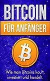 Bitcoin für Anfänger: Wie man Bitcoins kauft, investiert und handelt (Bitcoin Blockchain und Kryptoassets, Bitcoin Geld ohne Staat, Bitcoin kurz und ... investieren, Cryptocurrency, Cryptowährung)