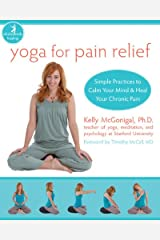 Yoga for Pain Relief: Simple Practices to Calm Your Mind and Heal Your Chronic Pain (The New Harbinger Whole-Body Healing Series) Paperback