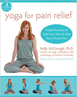 Yoga For Pain Relief: Simple Practices to Calm Your Mind ...