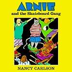 Arnie and the Skateboard Gang | Nancy Carlson