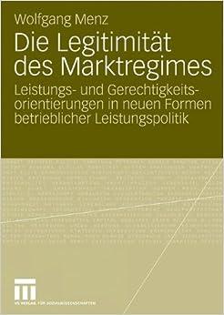 Die Legitimität des Marktregimes: Leistungs- und Gerechtigkeitsorientierungen in neuen Formen betrieblicher Leistungspolitik (German Edition)