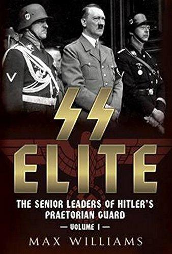 SS Elite. Volume 1: A to J: The Senior Leaders of Hitler's Praetorian - Elite Ss