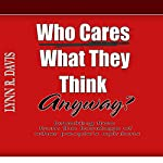 Who Cares What They Think Anyway?: Breaking Free from the Bondage of Other People's Opinions | Lynn R Davis