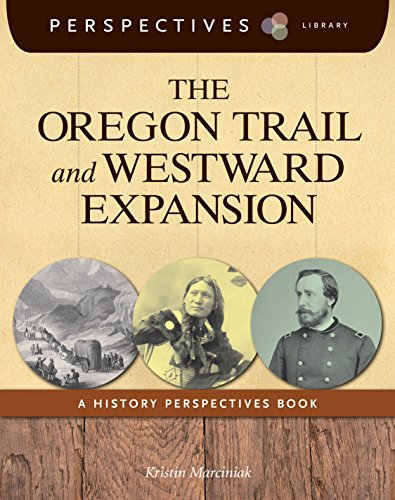 The Oregon Trail and Westward Expansion: A History Perspectives Book (Perspectives Library)