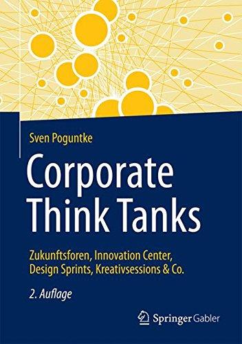 Corporate Think Tanks: Zukunftsforen, Innovation Center, Design Sprints, Kreativsessions & Co. Gebundenes Buch – 4. Oktober 2016 Sven Poguntke Springer Gabler 3658132027 Unternehmensentwicklung
