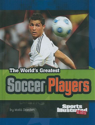 Download The World's Greatest Soccer Players (Sports Illustrated Kids: the World's Greatest Sports Stars) (The World's Greatest Sports Stars (Sports Illustrated for Kids)) Text fb2 book