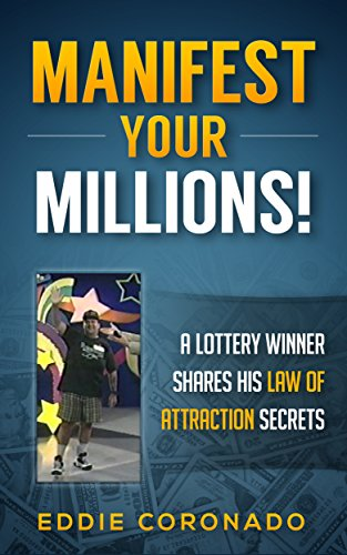 Manifest Your Millions: A Lottery Winner Shares his Law of Attraction Secrets (Manifest Your Millions! Book 1) - Winning The Lottery