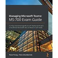 Managing Microsoft Teams MS-700 Exam Guide: Configure and manage Microsoft Teams workloads and achieve Microsoft 365…