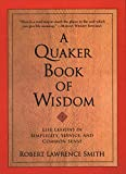 A Quaker Book of Wisdom: Life Lessons In Simplicity, Service, And Common Sense