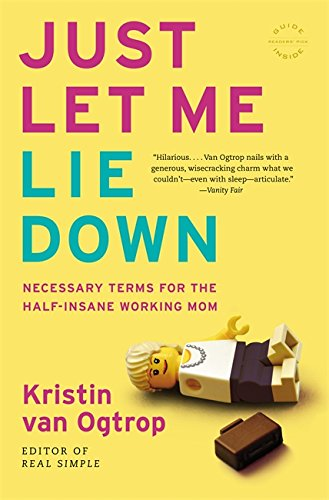 Just Let Me Lie Down: Necessary Terms for the Half-Insane Working Mom PDF