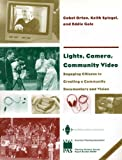 Lights, Camera, Community Video : Engaging Citizens in Creating a Community Documentary and Vision, Orton, Cabot and Spiegel, Keith, 1884829562
