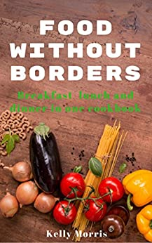 Food Without Borders Breakfast lunch and dinner in one
