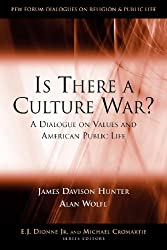 Is There a Culture War?: A Dialogue on Values and American Public Life (Pew Forum Dialogue Series on Religion and Public Life)