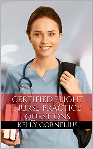 (Certified Flight Nurse Review Book: Practice Questions for the Certified Flight Registered Nurse Exam (CFRN Review))