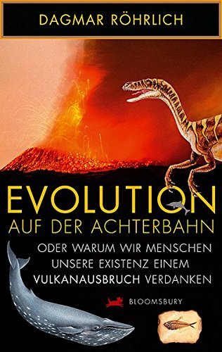 Evolution auf der Achterbahn: Oder warum wir Menschen unsere Existenz einem Vulkanausbruch verdanken (Bloomsbury Kinder- und Jugendbücher)