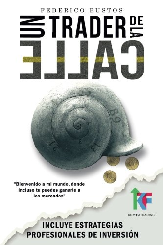 Un Trader de la Calle: Estrategias para invertir en Bolsa y Forex online y ganar dinero (Spanish Edition) [Federico Bustos] (Tapa Blanda)