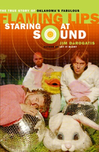 Staring at Sound: The True Story of Oklahoma's Fabulous Flaming Lips Kindle Edition