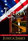Liberty and Destiny: A Novella of the American Revolution: Romantic Military Fiction (Military Heroes Through History Book 3)