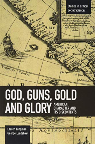 God, Guns, Gold and Glory: American Character and its Discontents (Studies in Critical Social Sciences)