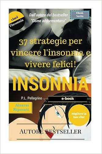 37 strategie per vincere linsonnia e vivere felici: sconfiggere linsonnia, addormentarsi, sonno profondo e sonno leggero, apnea notturna, smettere cronica ...