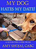 My Dog Hates My Date!: Teach Dogs to Accept Babies, Toddlers & Lovers (Amy Shojai's Quick Tips Guide Book 1)
