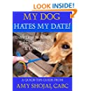 My Dog Hates My Date!: Teach Dogs to Accept Babies, Toddlers & Lovers (A Quick-Tips Guide Book 1)