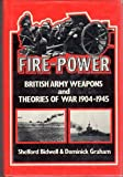 img - for Fire Power: British Army Weapons and Theories of War, 1904-45 by Shelford Bidwell (1982-07-01) book / textbook / text book