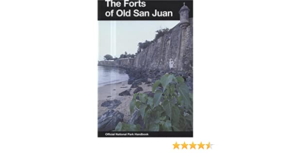 Forts Of Old San Juan: San Juan National Historic Site, Puerto Rico  (National Park Service Handbook): S/N 024 005 01159 5, Raymond Baker,  National Park ...
