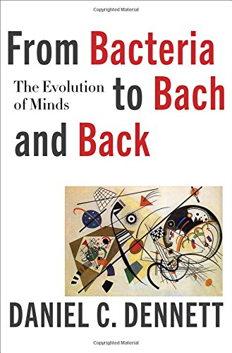 Book cover from From Bacteria to Bach and Back: The Evolution of Mindsby Daniel C. Dennett
